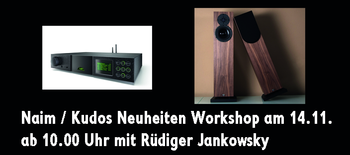 Naim / Kudos Neuheiten Workshop am 14.11. Reminder