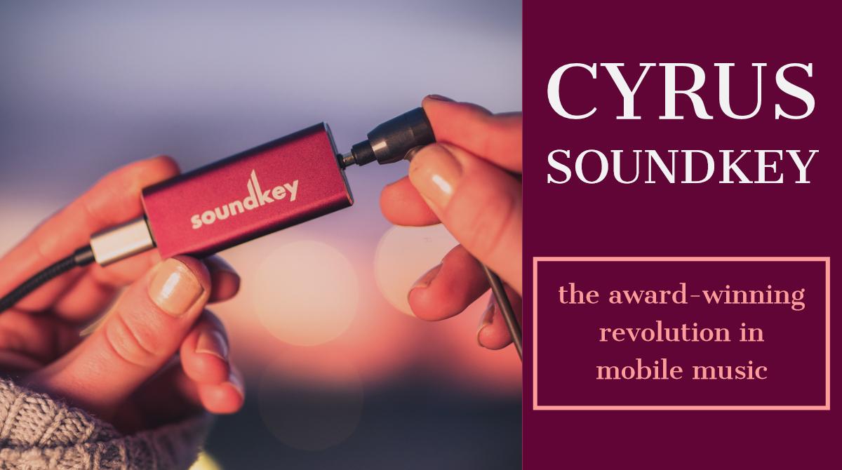 CYRUS soundKey - der perfekte DAC für Ihr Mobilgerät zum Aktionspreis!
